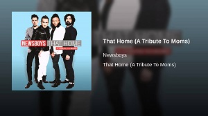 That Home: A Tribute to Moms (Newsboys)